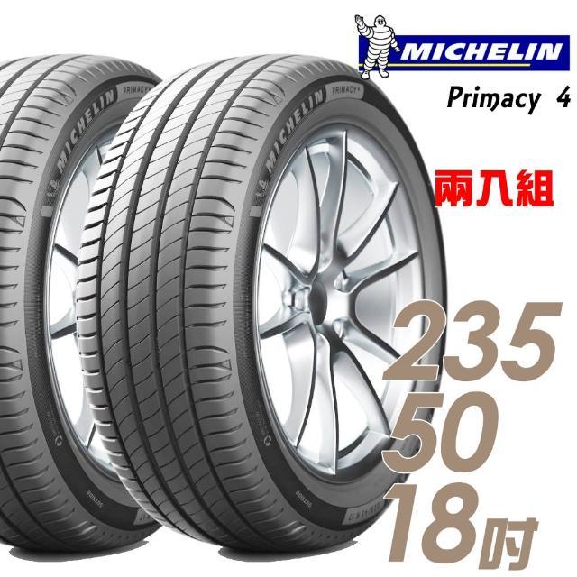 【Michelin 米其林】PRIMACY 4 高性能輪胎_送專業安裝 兩入組_235/50/18(PRI4)