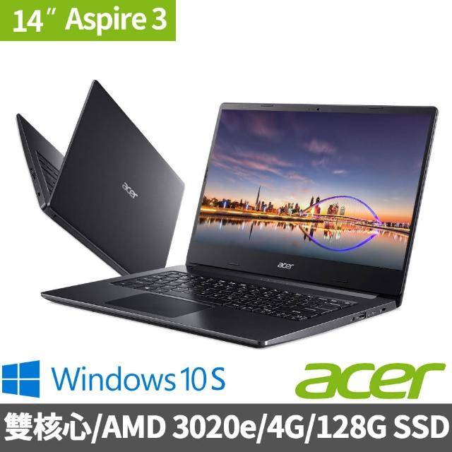 ACER 宏碁【Acer 宏碁】A314-22-A9WQ 14吋雙核文書筆電(AMD 3020e/4G/128G SSD/W10 S)